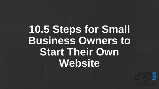 10.5 Steps for Small Business Owners to Start Their Own Website