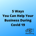 5 Ways You Can Help Your Business During Covid 19