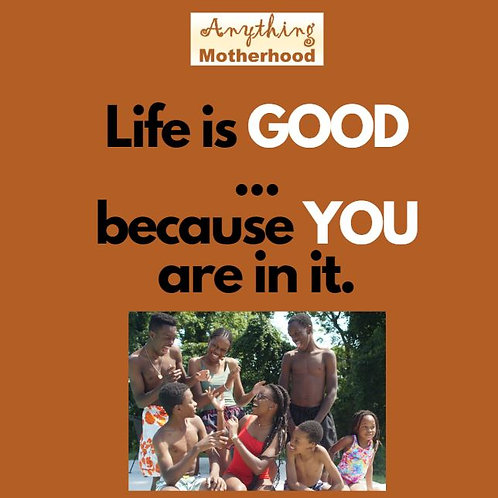 Life is GOOD ... Because YOU are in it!