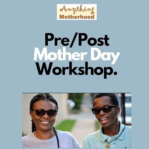 Pre/Post Mother Day Workshop