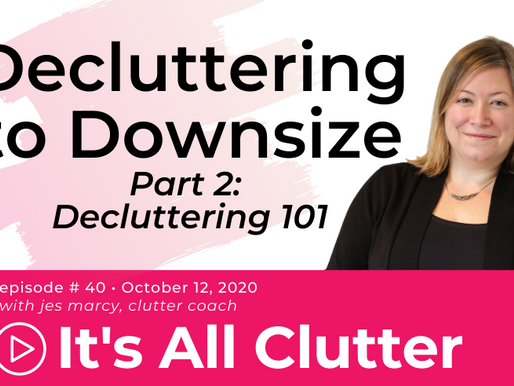 Decluttering to Downsize Part II: How to Declutter