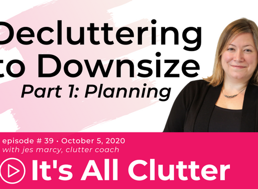 Decluttering to Downsize Series: Planning for Downsizing