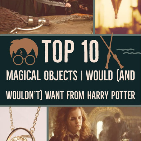 Top 10 MAGICAL OBJECTS I would and (wouldn't want) from the Harry Potter Universe