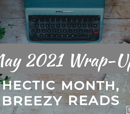 May 2021 Wrap Up- Hectic month, breezy reads