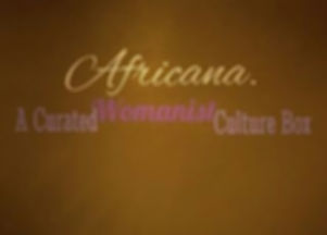 Africana Box - A curated Womanist culture box honoring Black women of the Diaspora.