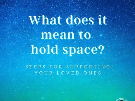 """""""Holding Space"""""""