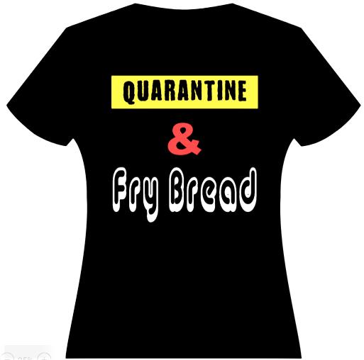 Quarantine & Fry Bread