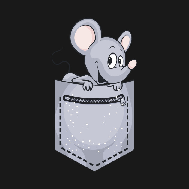 You got a mouse in your pocket?