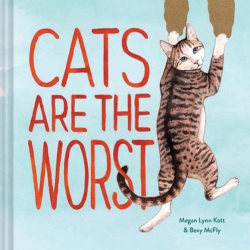 Cats Are The Worst by Bexy McFly & Megan Lynn Kott