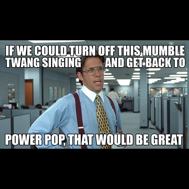 That Would Be Great Power Pop meme.jpg