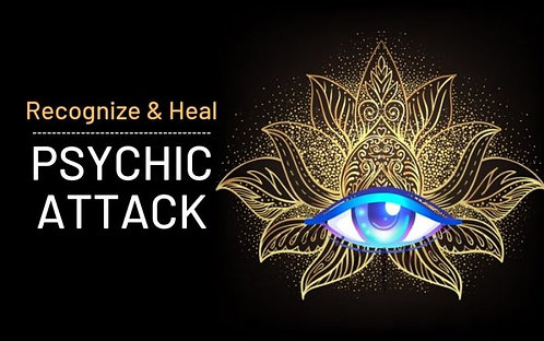 How to Recognize & Heal Psychic Attacks