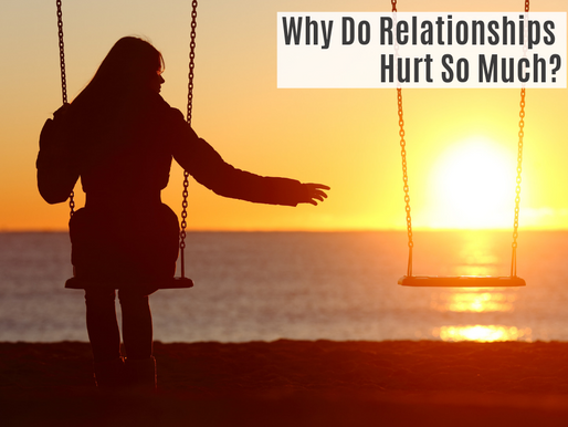 Why Do Relationships Hurt So Much?