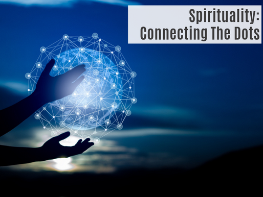 SPIRITUALITY: CONNECTING THE DOTS