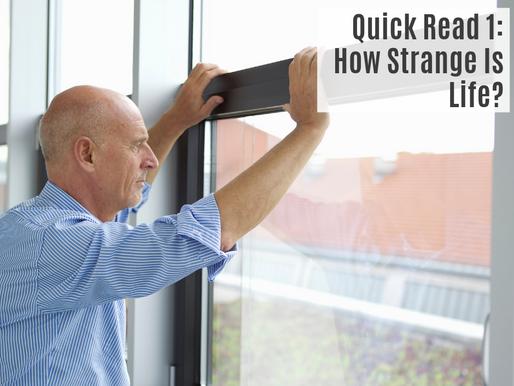 Quick Read 1: How Strange Is Life?