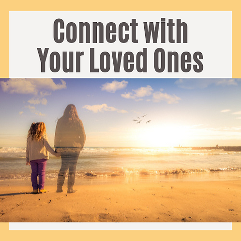 Connecting with Your Loved Ones