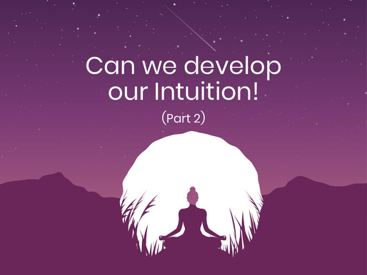 Can we develop our Intuition! Part two – understanding this phenomenon further…