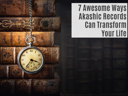 7 AWESOME WAYS AKASHIC RECORDS CAN TRANSFORM YOUR LIFE