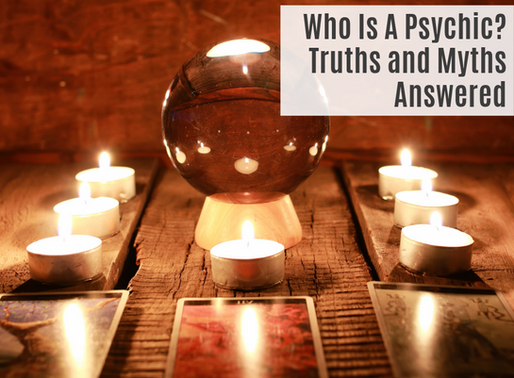 WHO IS A PSYCHIC? TRUTHS & MYTHS ANSWERED