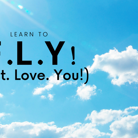 Learn to F.L.Y! (First. Love. You!)
