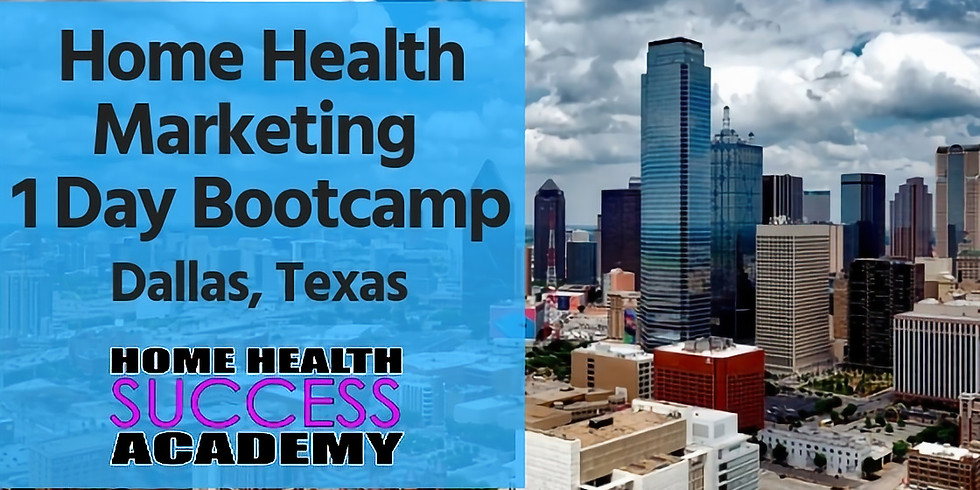 Dallas Texas: Home Health Marketing Bootcamp