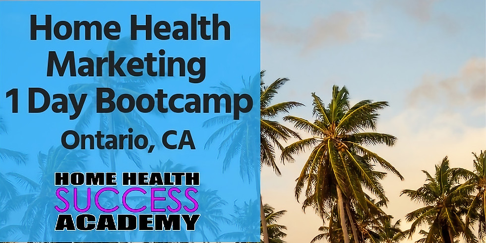 Ontario California (SOLD OUT): Home Health Marketing Bootcamp