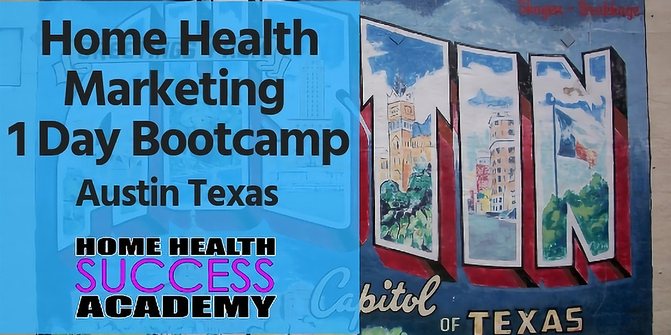 Austin Texas (SOLD OUT): Home Health Marketing Bootcamp