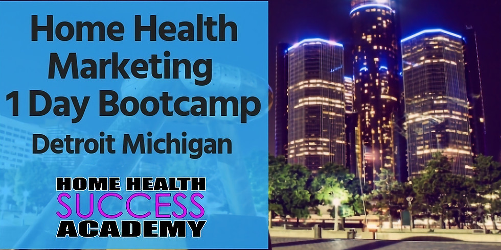 Detroit Michigan: Home Health Marketing Bootcamp