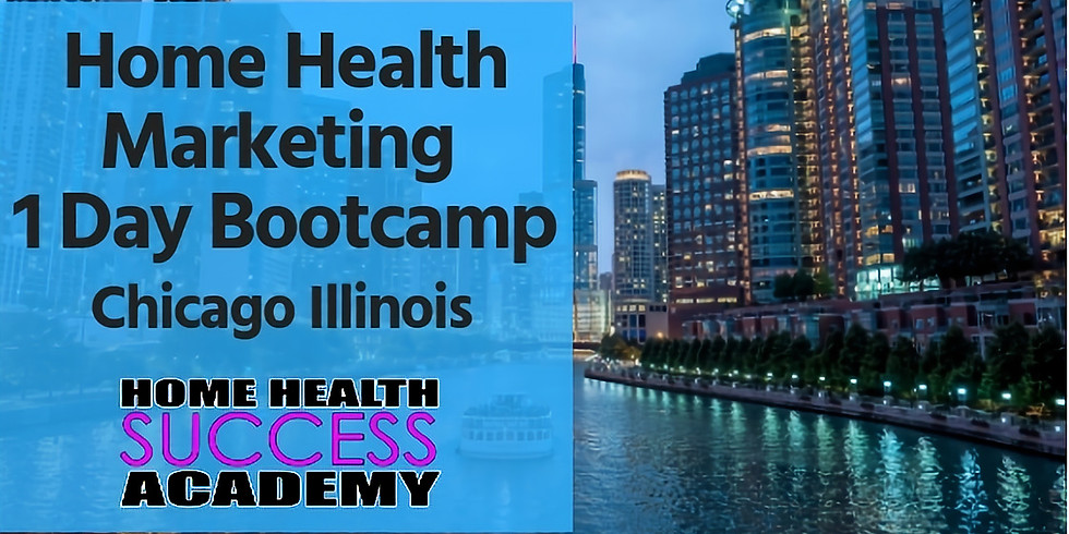 Chicago Illinois: Home Health Marketing Bootcamp