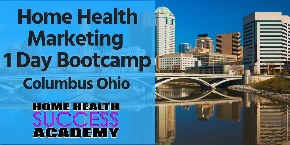 Columbus Ohio: Home Health Marketing Bootcamp