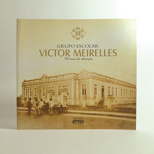 Grupo Escolar Victor Meirelles - 100 anos de educação