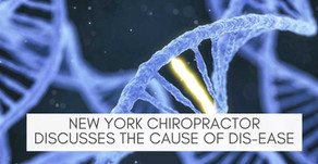 New York Chiropractor Discusses the Cause of Dis-ease