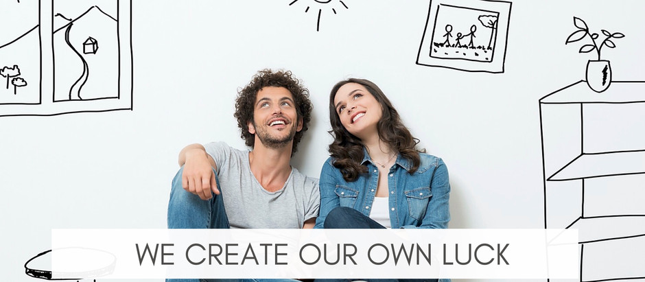 We Create Our Own Luck