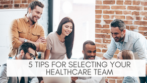 5 TIPS FOR SELECTING YOUR  HEALTHCARE TEAM