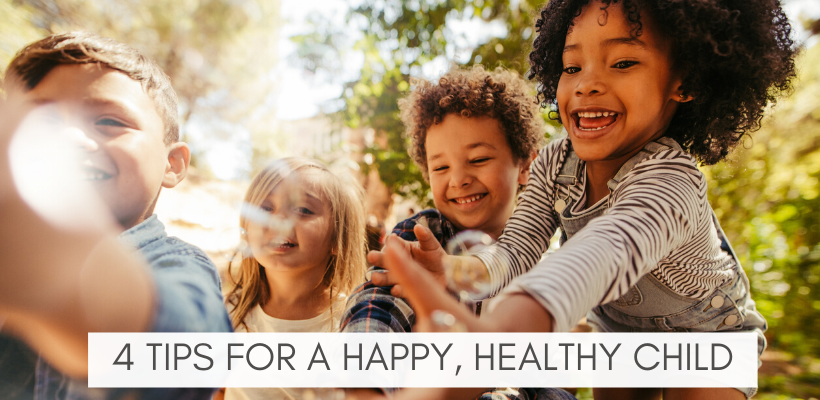 4 TIPS FOR A HAPPY HEALTHY CHILD