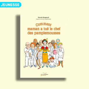 Comment maman a tué le chef des pamplemousses de Pascale Bougeault et Camille Génié