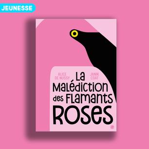 La malédiction des flamants roses d'Alice de Nussy et Janik Coat
