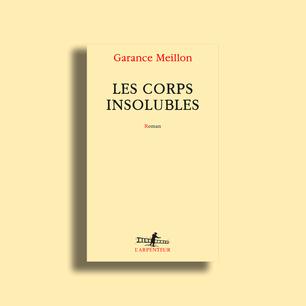 Les corps insolubles de Garance Meillon
