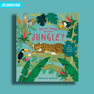Qui se cache dans la jungle ? de Katherine MCEWEN