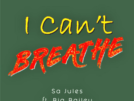 "BiG Bailey featured on ""I Can't Breathe"" by Sa Jules"
