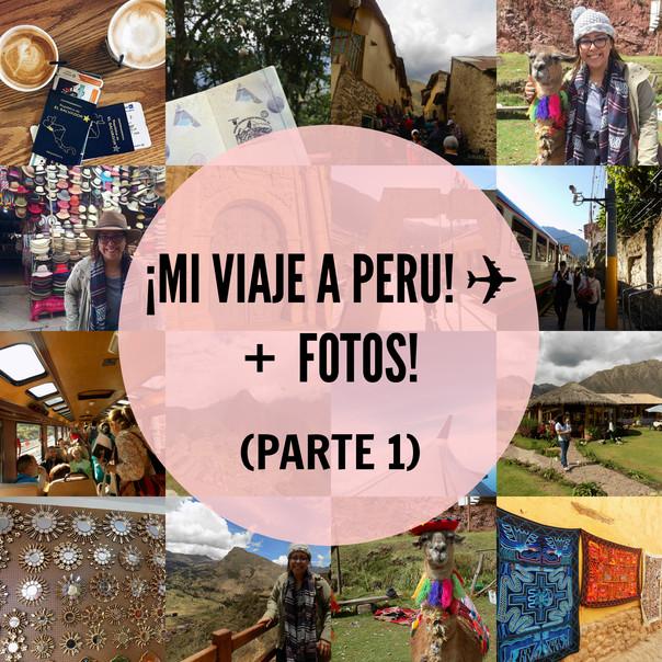 ¡Mi viaje a Perú! ✈️ PARTE 1 + Fotos! 📷