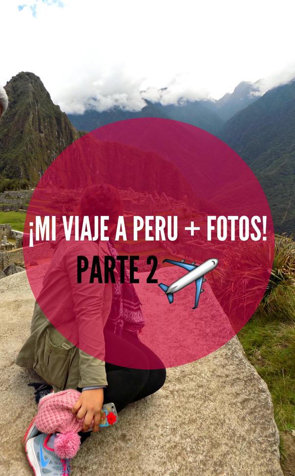 ¡Mi viaje a Perú! ✈️ PARTE 2 + Fotos! 📷