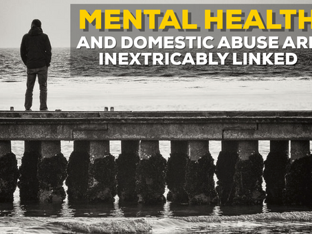 MENTAL HEALTH & DOMESTIC ABUSE ARE INEXTRICABLY LINKED.