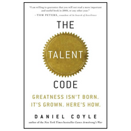 THE TALENT CODE GREATNESS ISN'T BORN. IT'S GROWN. HERE'S HOW.
