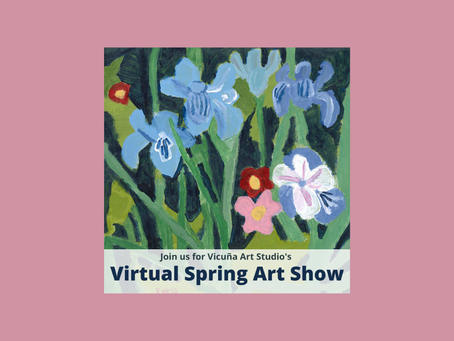 Join us for Vicuña Art Studio's Virtual Spring Art Show