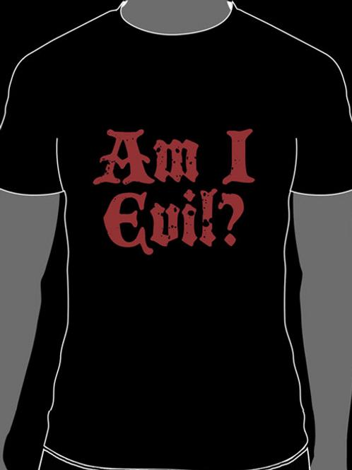 Am I Evil T-Shirt