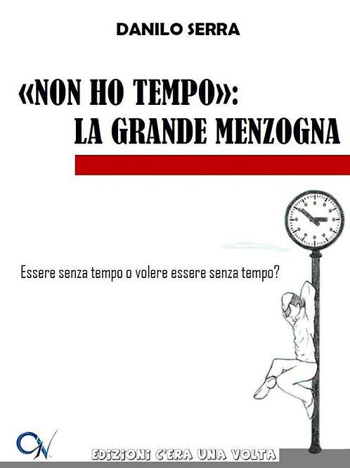 """""""NON HO TEMPO"""": LA GRANDE MENZOGNA"""