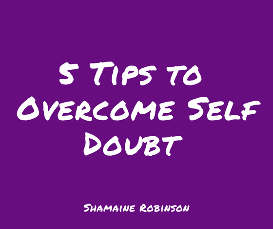 5 Tips to Overcome Self Doubt Today
