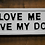 Thumbnail: Love me Love My Dog Sign