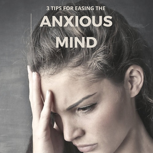 Tips to Ease Your Anxious Mind