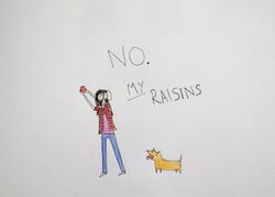 my raisins